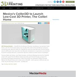 Mexico's Colibri3D to Launch Low-Cost 3D Printer, The Colibri Home