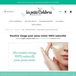 Routine visage pour peau mixte 100% naturelle