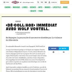 «Dé-coll/age» immédiat avec Wolf Vostell.