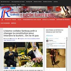 L'islamo-collabo Sarkozy prêt à changer la constitution pour interdire le burkini... On ne rit pas