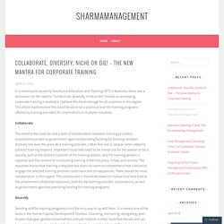 Collaborate, Diversify, Niche Or Die! – The New Mantra for Corporate Training – sharmamanagement
