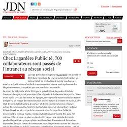 Risques et réussites du passage de l'intranet au réseau social d'entreprise : Chez Lagardère Publicité, 700 collaborateurs sont passés de l'intranet au réseau social