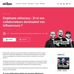 Employee advocacy : Et si vos collaborateurs devenaient vos influenceurs ? - Le Super Daily