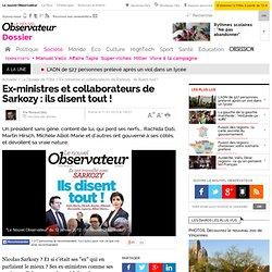 Ex-ministres et collaborateurs de Sarkozy : ils disent tout ! - Le Dossier de l'Obs