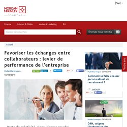 Favoriser les échanges entre collaborateurs : levier de performance de l'entreprise