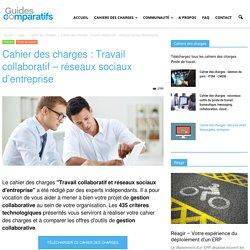 Cahier des charges : Travail collaboratif - réseaux sociaux d'entreprise - Guides Comparatifs