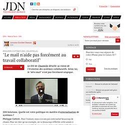 """""""Le mail n'aide pas forcément au travail collaboratif"""" - Système d'information de Chantelle - Journal du Net Solutions"""