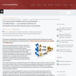 Le financement collaboratif ou participatif - « crowdfunding » - ou comment obtenir de nouvelles sources de revenus pour vos projets » Le Concierge Marketing