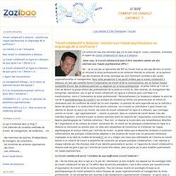 Travail collaboratif à distance : solution aux risques psychosociaux ou engrenage de la souffrance ? - Le Blog Zazibao