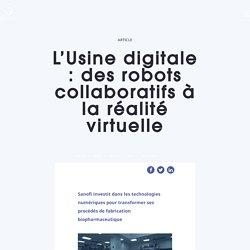 L'Usine digitale : des robots collaboratifs à la réalité virtuelle - Sanofi