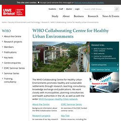 WHO Collaborating Centre for Healthy Urban Environments - UWE Bristol: WHO Collaborating Centre for Healthy Urban Environments
