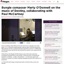 Bungie composer Marty O'Donnell on the music of Destiny, collaborating with Paul McCartney