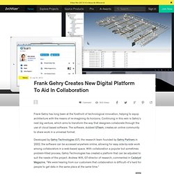 Frank Gehry Creates New Digital Platform To Aid In Collaboration