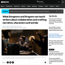 What Dungeons and Dragons can teach writers about collaboration and crafting narrative, characters and worlds