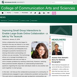 Improving Small Group Interactions to Enable Large-Scale Online Collaboration - a talk by Yla Tausczik