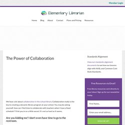 The Power of Collaboration - Elementary Librarian