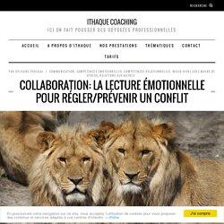 Collaboration: la lecture émotionnelle pour régler/prévenir un conflit