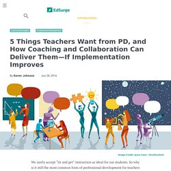 5 Things Teachers Want from PD, and How Coaching and Collaboration Can Deliver Them—If Implementation Improves
