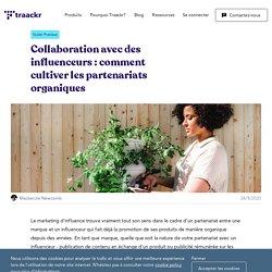 Collaboration avec des influenceurs : comment cultiver les partenariats organiques