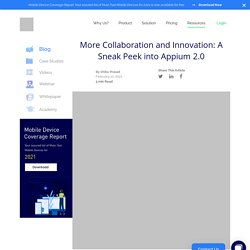 More Collaboration and Innovation: A Sneak Peek into Appium 2.0