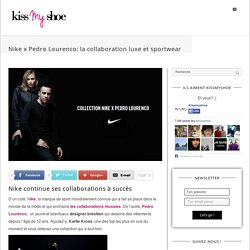 Nike x Pedro Lourenco: la collaboration luxe et sportwear - Kissmyshoe - La communauté des shoes addicts