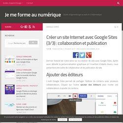 Tutoriel : créer un site Internet avec Google Sites (3/3) : collaboration et publication