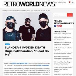 """SLANDER & SVDDEN DEATH Huge Collaboration, """"Blood On Me"""""""