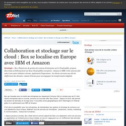 Collaboration et stockage sur le cloud : Box se localise en Europe avec IBM et Amazon - ZDNet