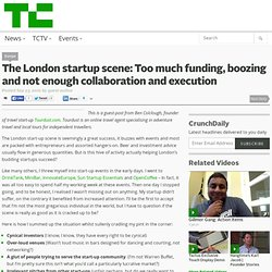 The London startup scene: Too much funding, boozing and not enough collaboration and execution