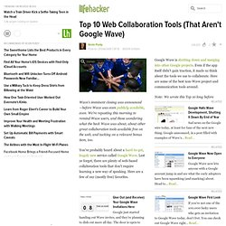 Top 10 Web Collaboration Tools (That Aren't Google Wave) -