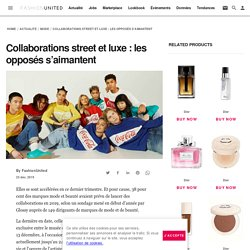 Collaborations street et luxe : les opposés s'aimantent
