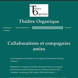 Collaborations et compagnies amies – Théâtre Organique