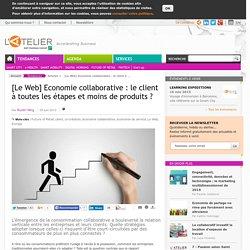 [Le Web] Economie collaborative : le client à toutes les étapes et moins de produits ?