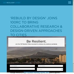 'Rebuild by Design' Joins 100RC to Bring Collaborative Research & Design-driven Approaches to Cities