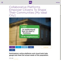 Collaborative Platforms Empower Citizens To Shape Their Communities [My Ideal City]