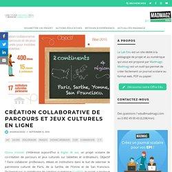 Création collaborative de parcours et jeux culturels en ligne - Le blog de Madmagz Edu