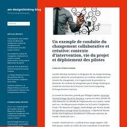 Un exemple de conduite du changement collaborative et créative: contexte d'intervention, vie du projet et déploiement des pilotes – am-designthinking-blog