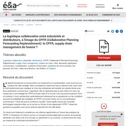 La logistique collaborative entre industriels et distributeurs, à l'image du CPFR (Collaborative Planning Forecasting Replenishment): le CPFR, supply chain management de l'avenir ?