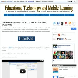 Titan Pad A Free Collaborative Workspace for Educators