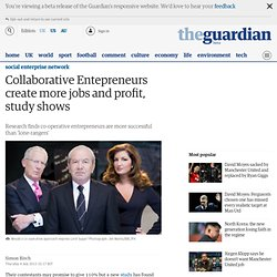 llaborative Entepreneurs create more jobs and profit, study shows | Guardian Social Enterprise Network