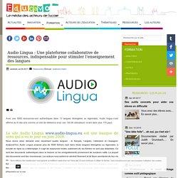 Audio Lingua : Une plateforme collaborative de ressources, indispensable pour stimuler l'enseignement des langues