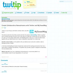 Create Collaborative Newsstreams with Twitter and MyTweetMag