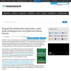 [Expert] The collaborative organization : petit guide stratégique pour vos projets de réseaux sociaux
