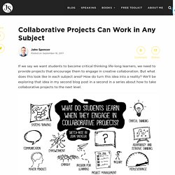 Collaborative Projects Can Work in Any Subject - John Spencer
