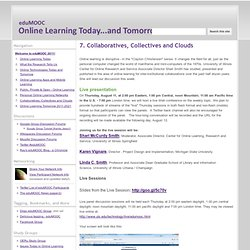 7. Collaboratives, Collectives and Clouds - eduMOOC: Online Learning Today... and Tomorrow