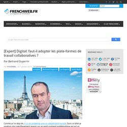 [Expert] Digital: faut-il adopter les plate-formes de travail collaboratives ?