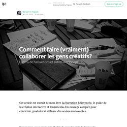 Comment faire collaborer les gens créatifs? — Interactivité & Transmedia