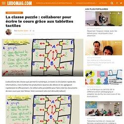 La classe puzzle : collaborer pour écrire le cours grâce aux tablettes tactiles - Ludovia Magazine