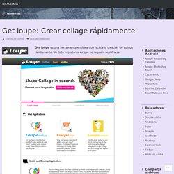Get loupe: Crear collage rápidamente – Tecnología +