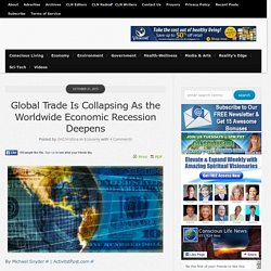 Global Trade Is Collapsing As the Worldwide Economic Recession Deepens